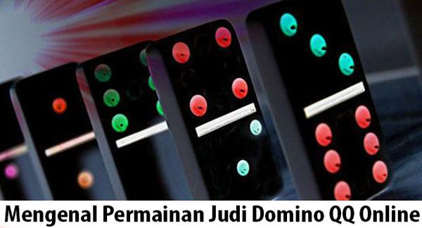 Mengenal Permainan Judi Domino QQ Online
